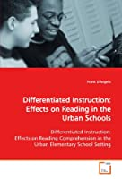 Differentiated Instruction: Effects on Readingin the Urban Schools: Differentiated Instruction: Effects on ReadingComprehension in the Urban Elementary School Setting