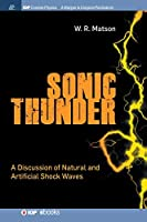 Sonic Thunder: A Discussion of Natural and Artificial Shock Waves (Iop Concise Physics)