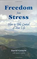 Freedom from Stress: How to Take Control of Your Life