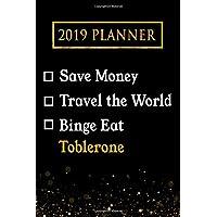 2019 Planner: Save Money, Travel The World, Binge Eat Toblerone: Toblerone 2019 Planner