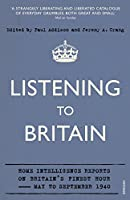 Listening to Britain: Home Intelligence Reports on Britain's Finest Hour - May to September 1940