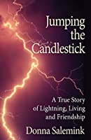 Jumping the Candlestick: A True Story of Lightning, Living and Friendship