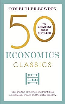 50 Economics Classics: Your shortcut to the most important ideas on capitalism, finance, and the global economy (50 Classics) by [Butler-Bowdon, Tom]
