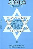 Religionsgespraeche Zwischen Christen Und Juden in Den Niederlanden (1100-1500) (Judentum Und Umwelt,)