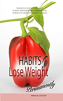 HABITS to lose weight permanently: Weight loss and maintaining it, is about much more than looking good. Weight loss motivation, weight loss plan. by [Coetzer, Annalie]