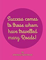 "Success comes to those whom have travelled many Roads! - My Journal/Notebook: Write in this Notebook/Journal - College Lined 150 pages 7.44"" x 9.69"" - Pink Success Cover"