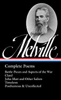 Herman Melville: Complete Poems (LOA #320): Battle-Pieces and Aspects of the War / Clarel / John Marr and Other Sailors / Timoleon / Posthumous & Uncollected (Library of America Herman Melville Edition)