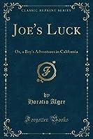 Joe's Luck: Or, a Boy's Adventures in California (Classic Reprint)