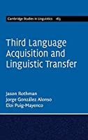 Third Language Acquisition and Linguistic Transfer (Cambridge Studies in Linguistics)