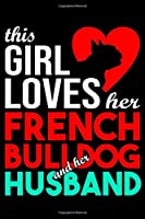 This Girl Loves Her French Bulldog and Her Husband: French Bulldog lined journal gifts for wife from husband. Lined Journal For Women who loves her Bulldog. Lined Journal Gifts includes 100 pages to take notes and reflect on your relationship with