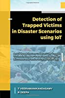 Detection of Trapped Victims in Disaster Scenarios Using IoT: An IoT Based System to Detect the Trapped Victims in Disaster Scenarios using Doppler Microwave and Passive Infrared Technology (Embedded Systems)