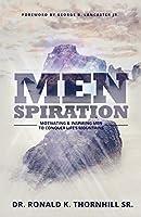 Menspiration: Motivating & Inspiring Men to Conquer Life's Mountains