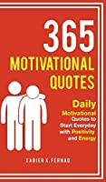 365 Motivational Quotes: Daily Motivational Quotes to Start Everyday with Positivity and Energy