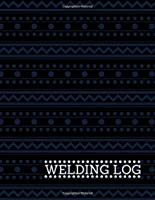 "Welding Log: Daily Routine Inspection Log, Safety Maintenance and Repair Notebook, Check Tools Logbook, Journal, supplies for Welding Machinery Inspectors Size 8.5""x11"" with 120 pages (Welding Tools Maintenance Logbook)"