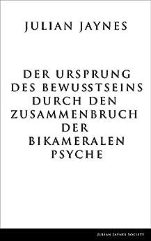 Der Ursprung des Bewußtseins durch den Zusammenbruch der bikameralen Psyche (German Edition) by [Jaynes, Julian]