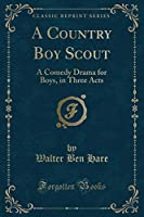 A Country Boy Scout: A Comedy Drama for Boys, in Three Acts (Classic Reprint)