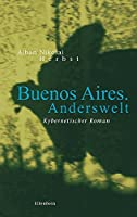 Buenos Aires. Anderswelt: Kybernetischer Roman
