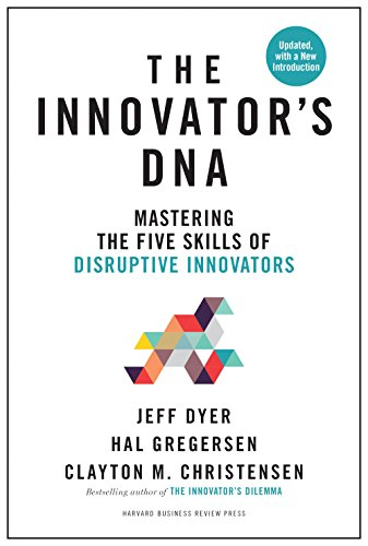Innovator's DNA, Updated, with a New Introduction: Mastering the Five Skills of Disruptive Innovators (English Edition)