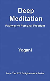 Deep Meditation - Pathway to Personal Freedom (AYP Enlightenment Series Book 1) by [Yogani]