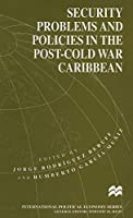 Security Problems and Policies in the Post-Cold War Caribbean (International Political Economy Series)