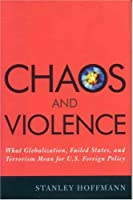 Chaos And Violence: What Globalizaiton, Failed States, And Terrorism Mean for U.S. Foreign Policy