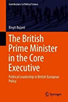 The British Prime Minister in the Core Executive: Political Leadership in British European Policy (Contributions to Political Science)