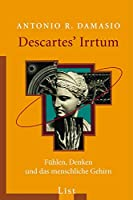 Descartes' Irrtum: Fuehlen, Denken und das menschliche Gehirn