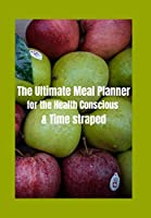 THE ULTIMATE WEEKLY MEAL PLANNER FOR VERY BUSY PEOPLE: GREEN MEAL TRACKER WITH GREEN AND RED APPLES FOR PEOPLE WHO WANT TO MAINTAIN THEIR HEALTH BUT LACK TIME