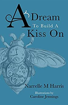 A Dream To Build A Kiss On by [Harris, Narrelle M]