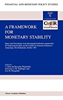 A Framework for Monetary Stability: Papers and Proceedings of an International Conference organised by De Nederlandsche Bank and the CentER for Economic Research at Amsterdam (Financial and Monetary Policy Studies)