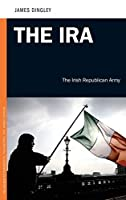 The IRA: The Irish Republican Army (PSI Guides to Terrorists, Insurgents, and Armed Groups)