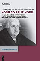 Konrad Peutinger: Ein Universalgelehrter Zwischen Spaetmittelalter Und Frueher Neuzeit (Colloquia Augustana)