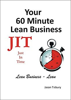[Tisbury, Jason]のYour 60 Minute Lean Business - Just In Time (English Edition)