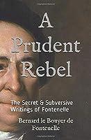 A Prudent Rebel: The Secret & Subversive Writings of Fontenelle