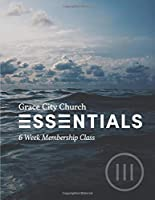 Grace City Essentials: 6 Week Membership Class
