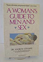 A Woman's Guide to Men and Sex: How to Understand a Man's Sexual and Emotional Needs
