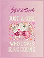 """SketchBook: Just A Girl Who Loves Raccoons Funny Raccoon Women Flower Empty Notebook SketchBook Floral Flower Arts Notebook for Girls Teens Kids Journal Blank UnLined 110 Pages of 8.5""""x11"""" for Drawing and Painting"""