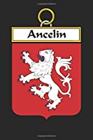 Ancelin: Ancelin Coat of Arms and Family Crest Notebook Journal (6 x 9 - 100 pages)
