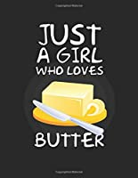 Just A Girl Who Loves butter: Lined Journal / Notebook: Special Gift for food and dessert Lovers, Perfect Gift for Him & Her kids as All 120 Pages - Matte and Soft cover