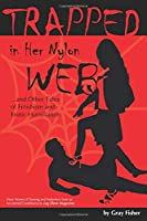 Trapped in Her Nylon Web and Other Tales of Fetishism and Erotic Humiliation