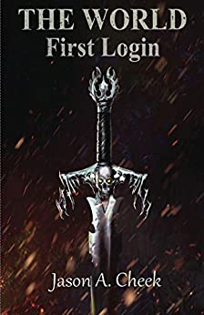 First Login: A LitRPG and GameLit Series. (The World Book 1) by [Cheek, Jason]