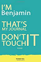 Benjamin : DON'T TOUCH MY NOTEBOOK PLEASE Unique customized Gift for Benjamin - Journal for Boys / men with beautiful colors Blue and Yellow, Journal to Write with 120 Page , Thoughtful Cool Present for male ( Benjamin notebook): best gift for Benjamin