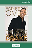 Far From Over: The Music and Life of Drake, The Unofficial Story (16pt Large Print Edition)