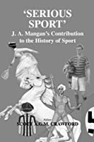 Serious Sport (Sport in the Global Society)