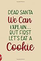 Dear Santa We Can Explain…But First Let's Eat A Cookie: All Purpose 6x9 Blank Lined Notebook Journal Way Better Than A Card Trendy Unique Gift Christmas Spheres Snowman