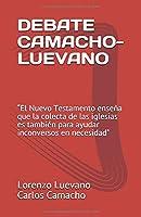 """DEBATE CAMACHO-LUEVANO: """"El Nuevo Testamento enseña que la colecta de las iglesias es también para ayudar inconversos en necesidad"""""""
