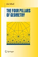 The Four Pillars of Geometry (Undergraduate Texts in Mathematics) by John Stillwell(2005-08-09)