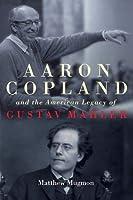 Aaron Copland and the American Legacy of Gustav Mahler (Eastman Studies in Music)