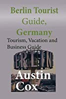 Berlin Tourist Guide, Germany: Tourism, Vacation and Business Guide
