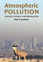 Atmospheric Pollution: History, Science, and Regulation by Professor Mark Z. Jacobson(2002-09-16)